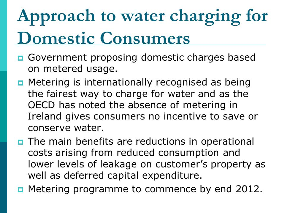 Approach to water charging for Domestic Consumers Government proposing domestic charges based on metered usage. Metering is internationally recognised