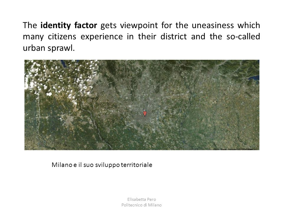 Elisabetta Pero Politecnico di Milano The identity factor gets viewpoint for the uneasiness which many citizens experience in their district and the s