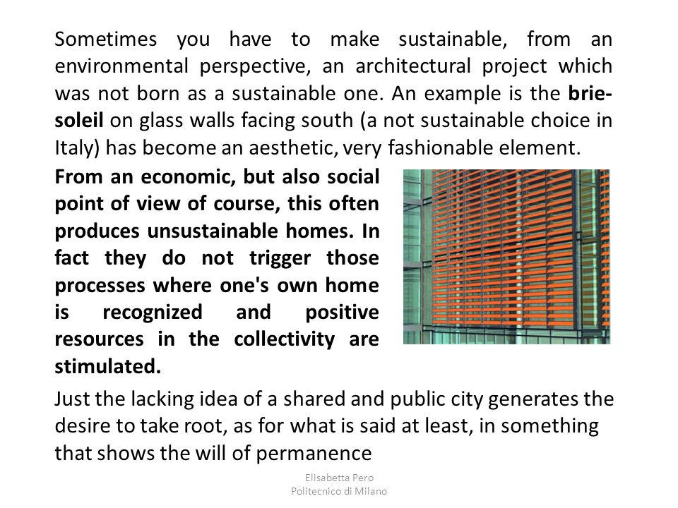 Elisabetta Pero Politecnico di Milano Sometimes you have to make sustainable, from an environmental perspective, an architectural project which was not born as a sustainable one.