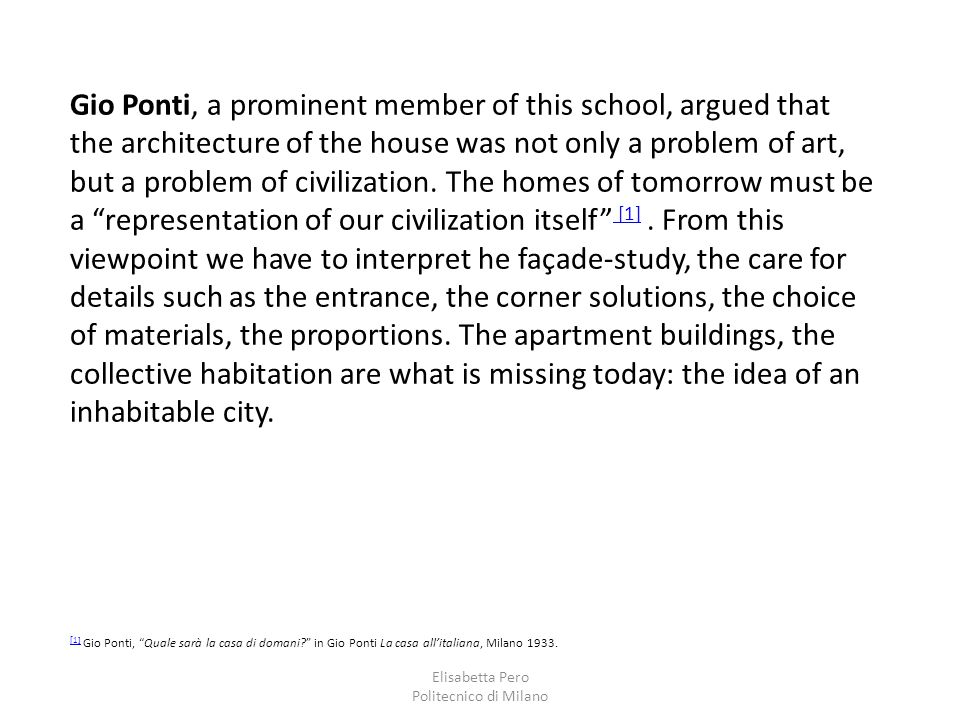 Elisabetta Pero Politecnico di Milano Gio Ponti, a prominent member of this school, argued that the architecture of the house was not only a problem of art, but a problem of civilization.