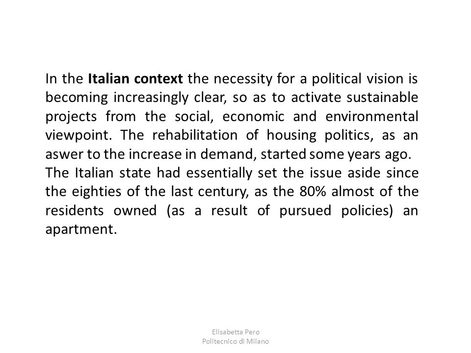 Elisabetta Pero Politecnico di Milano In the Italian context the necessity for a political vision is becoming increasingly clear, so as to activate su