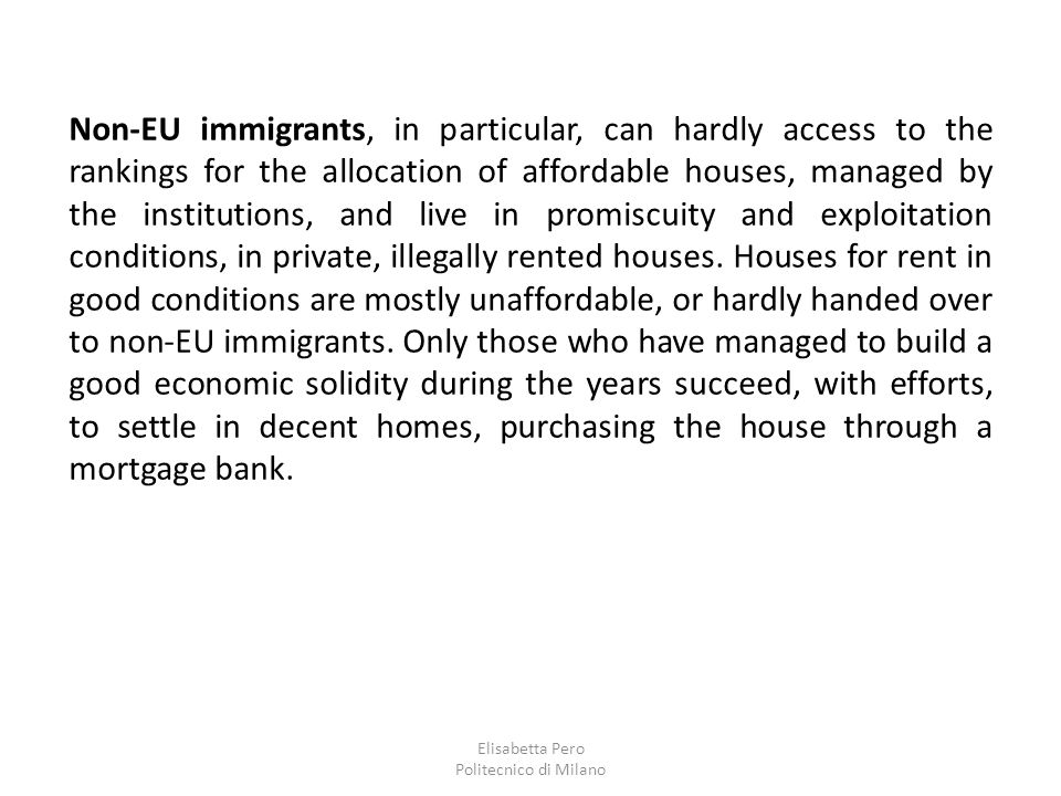 Elisabetta Pero Politecnico di Milano Non-EU immigrants, in particular, can hardly access to the rankings for the allocation of affordable houses, man