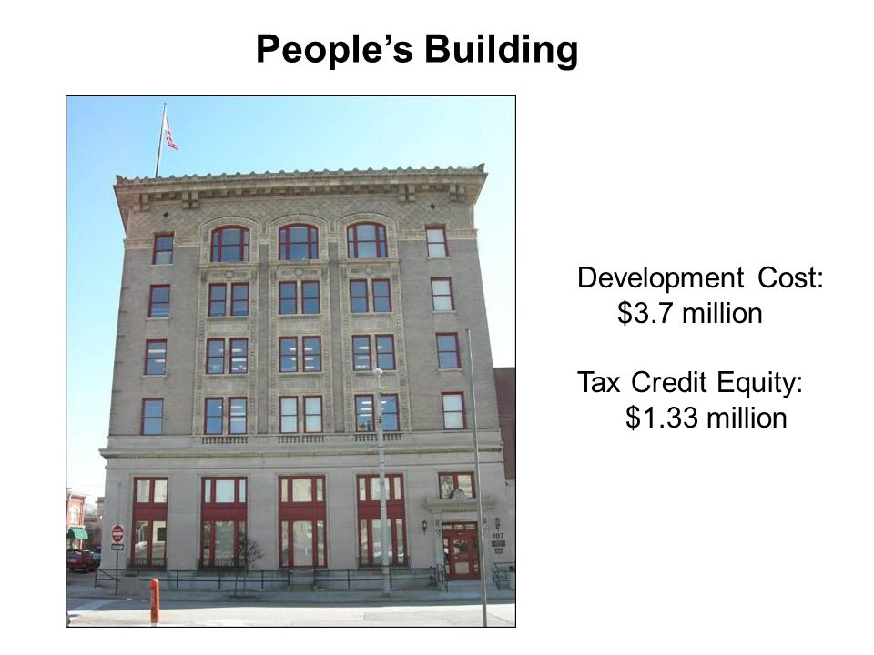 Development Cost: $3.7 million Tax Credit Equity: $1.33 million Peoples Building