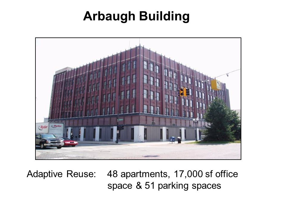 Adaptive Reuse: 48 apartments, 17,000 sf office space & 51 parking spaces Arbaugh Building