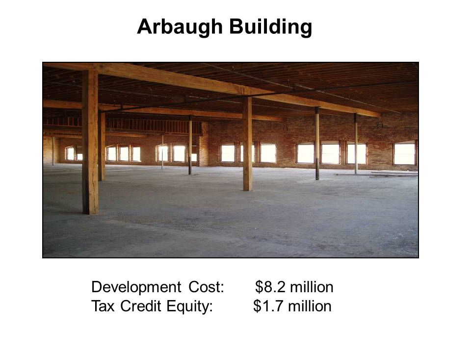 Development Cost: $8.2 million Tax Credit Equity: $1.7 million Arbaugh Building