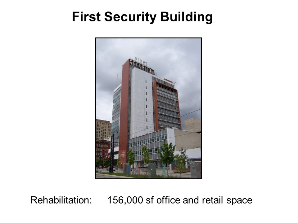 Rehabilitation: 156,000 sf office and retail space First Security Building