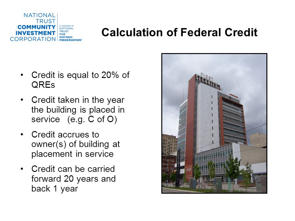 Calculation of Federal Credit Credit is equal to 20% of QREs Credit taken in the year the building is placed in service (e.g.