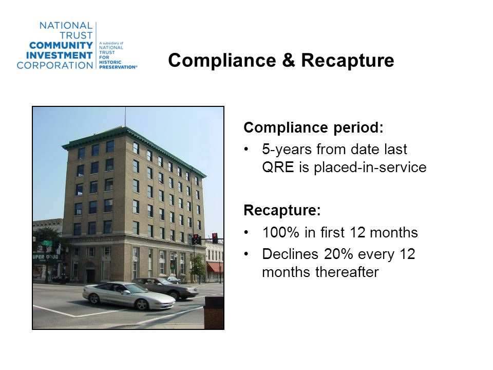 Compliance & Recapture Compliance period: 5-years from date last QRE is placed-in-service Recapture: 100% in first 12 months Declines 20% every 12 months thereafter