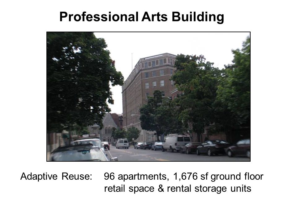 Adaptive Reuse: 96 apartments, 1,676 sf ground floor retail space & rental storage units Professional Arts Building
