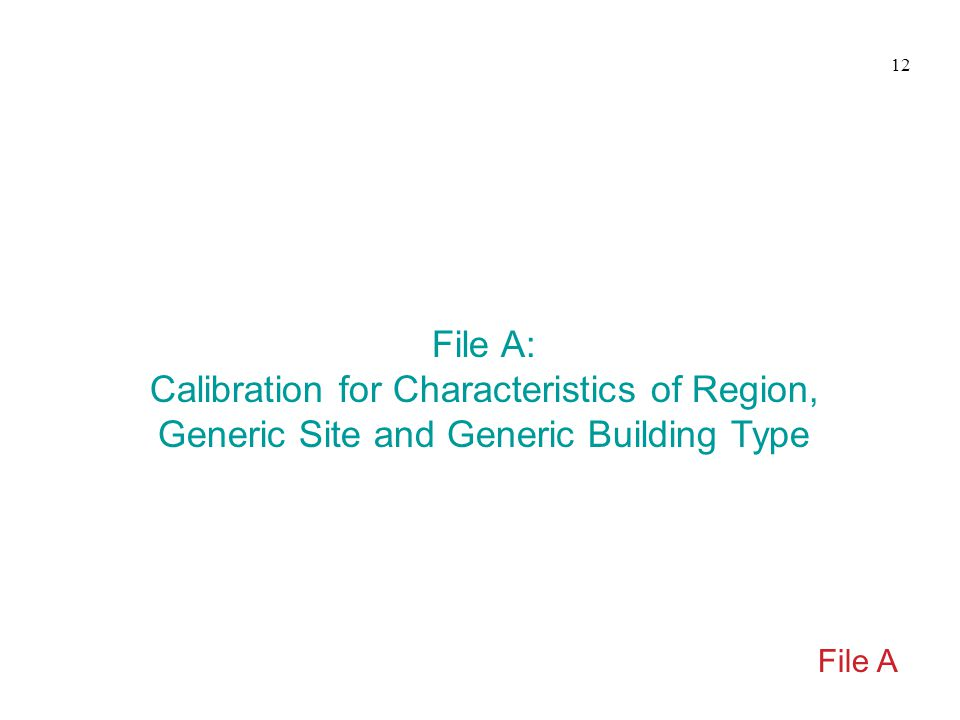 File A: Calibration for Characteristics of Region, Generic Site and Generic Building Type File A 12
