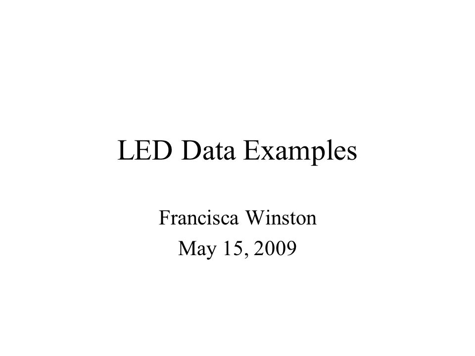 LED Data Examples Francisca Winston May 15, 2009