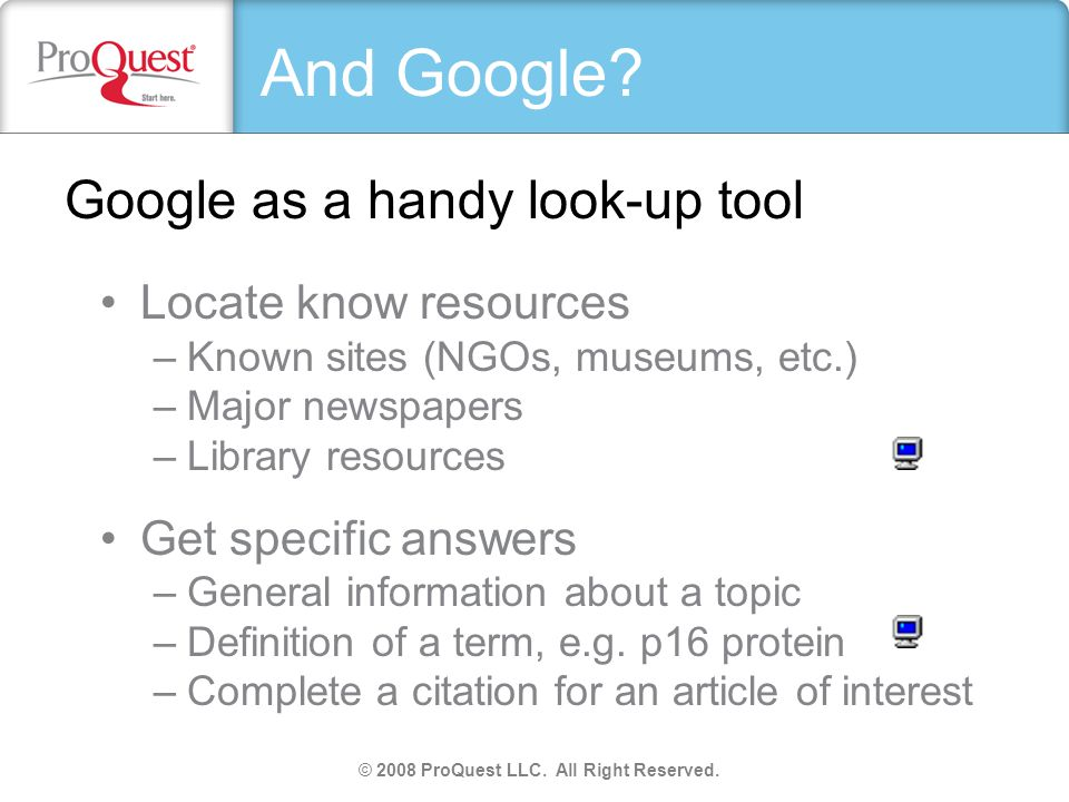 Google as a handy look-up tool Locate know resources –Known sites (NGOs, museums, etc.) –Major newspapers –Library resources Get specific answers –General information about a topic –Definition of a term, e.g.