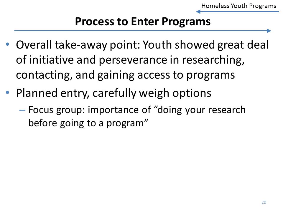 Homeless Youth Programs Process to Enter Programs Overall take-away point: Youth showed great deal of initiative and perseverance in researching, cont
