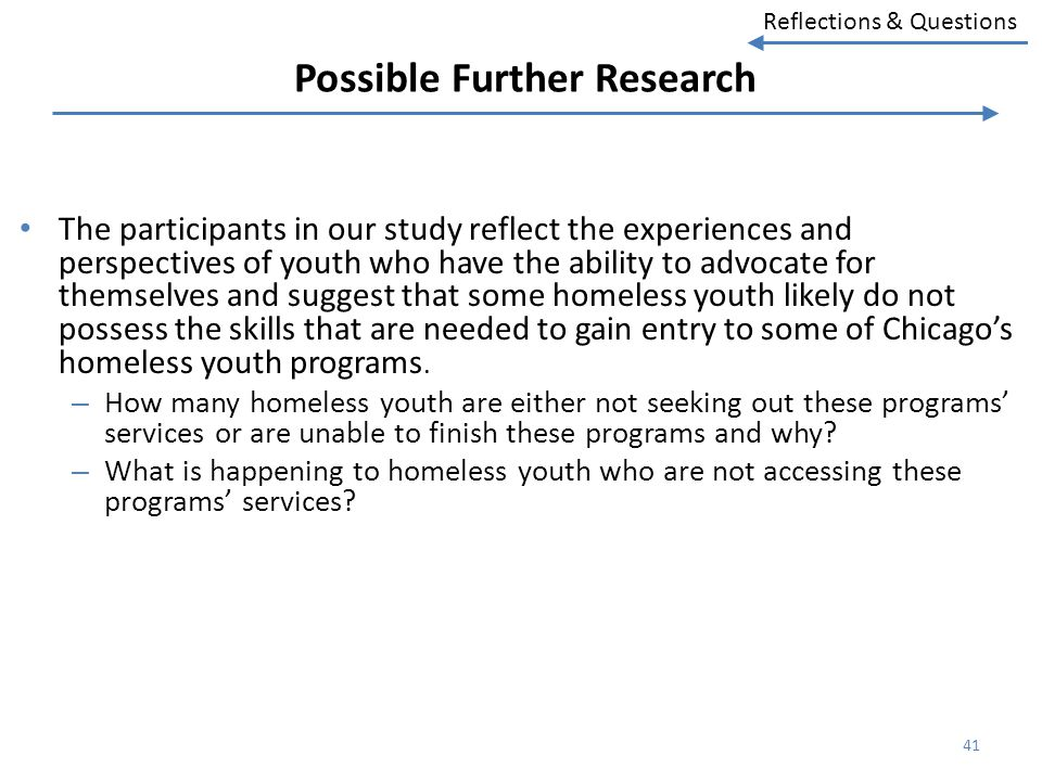 Reflections & Questions Possible Further Research The participants in our study reflect the experiences and perspectives of youth who have the ability