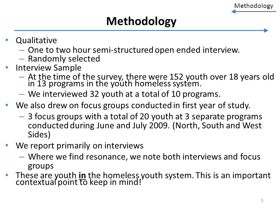 Methodology Qualitative – One to two hour semi-structured open ended interview. – Randomly selected Interview Sample – At the time of the survey, ther