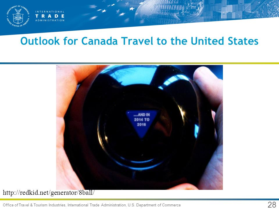 28 Office of Travel & Tourism Industries, International Trade Administration, U.S. Department of Commerce Outlook for Canada Travel to the United Stat
