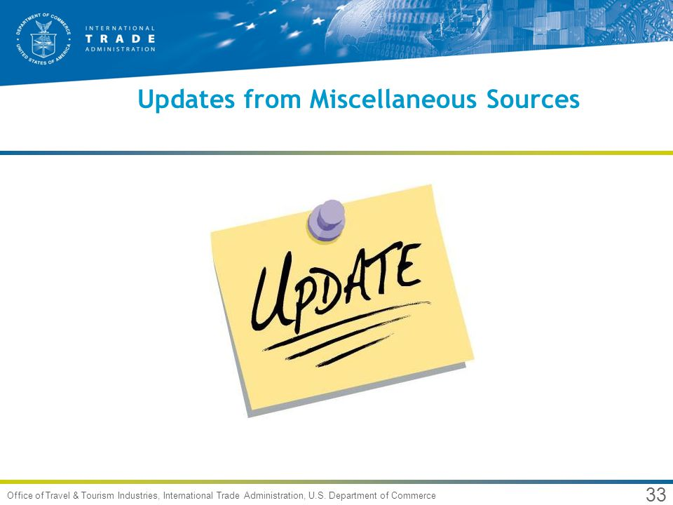 33 Office of Travel & Tourism Industries, International Trade Administration, U.S. Department of Commerce Updates from Miscellaneous Sources