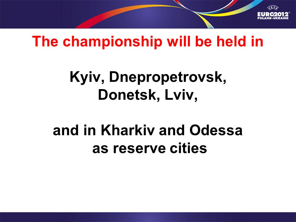 The championship will be held in Kyiv, Dnepropetrovsk, Donetsk, Lviv, and in Kharkiv and Odessa as reserve cities