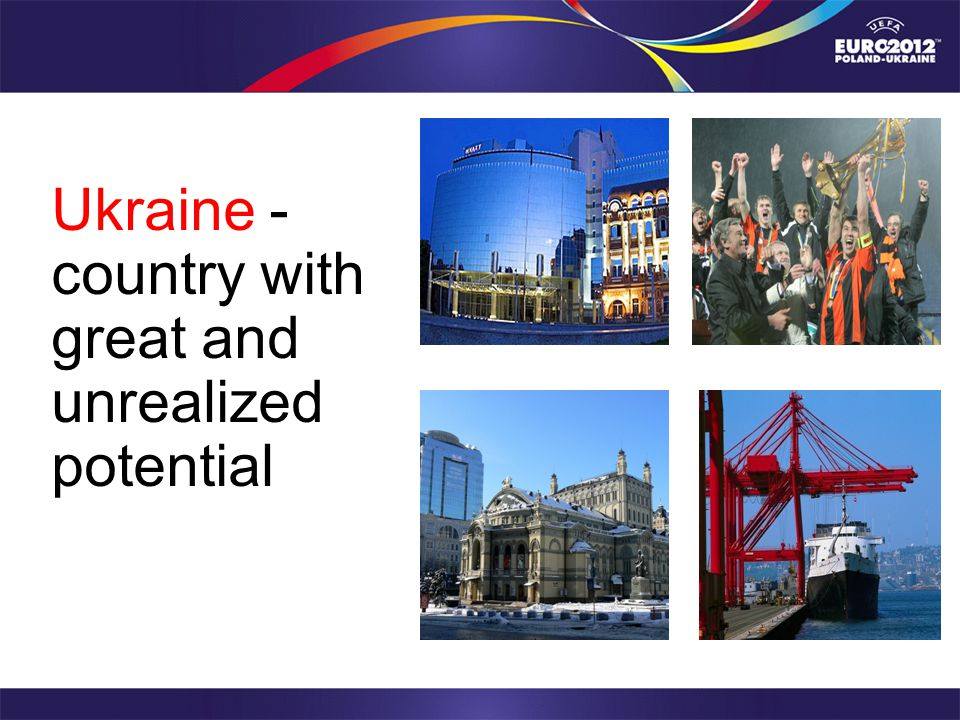 Ukraine - country with great and unrealized potential