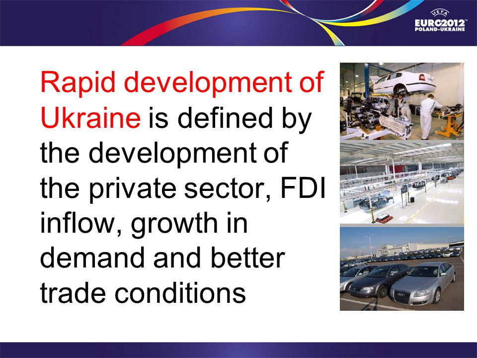 Rapid development of Ukraine is defined by the development of the private sector, FDI inflow, growth in demand and better trade conditions