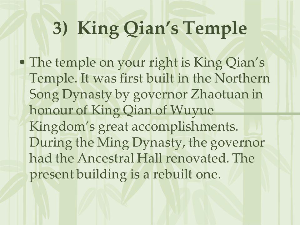 3) King Qians Temple The temple on your right is King Qians Temple. It was first built in the Northern Song Dynasty by governor Zhaotuan in honour of