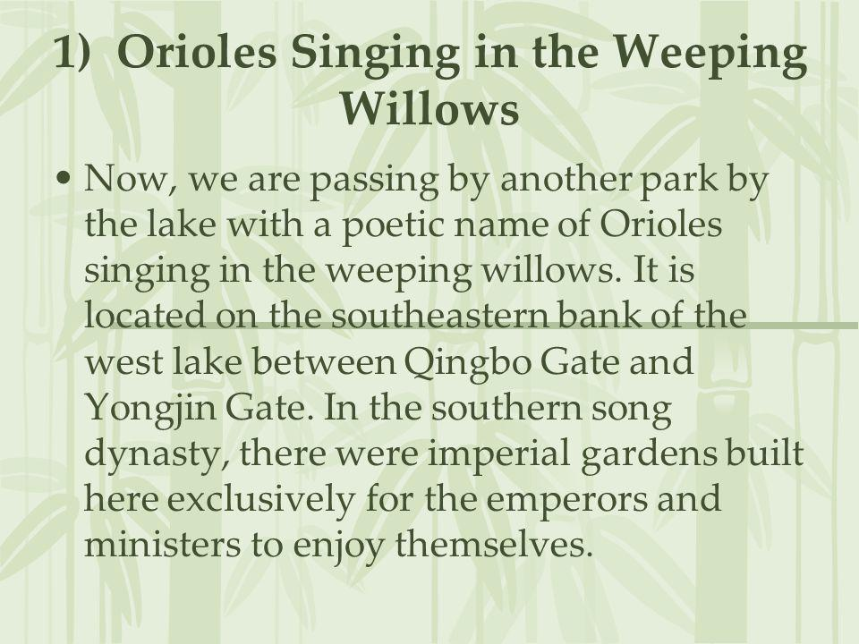 1) Orioles Singing in the Weeping Willows Now, we are passing by another park by the lake with a poetic name of Orioles singing in the weeping willows