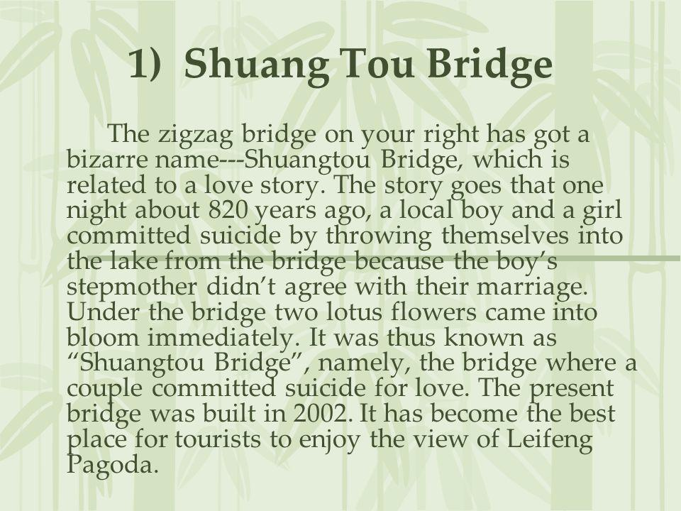 1) Shuang Tou Bridge The zigzag bridge on your right has got a bizarre name---Shuangtou Bridge, which is related to a love story. The story goes that