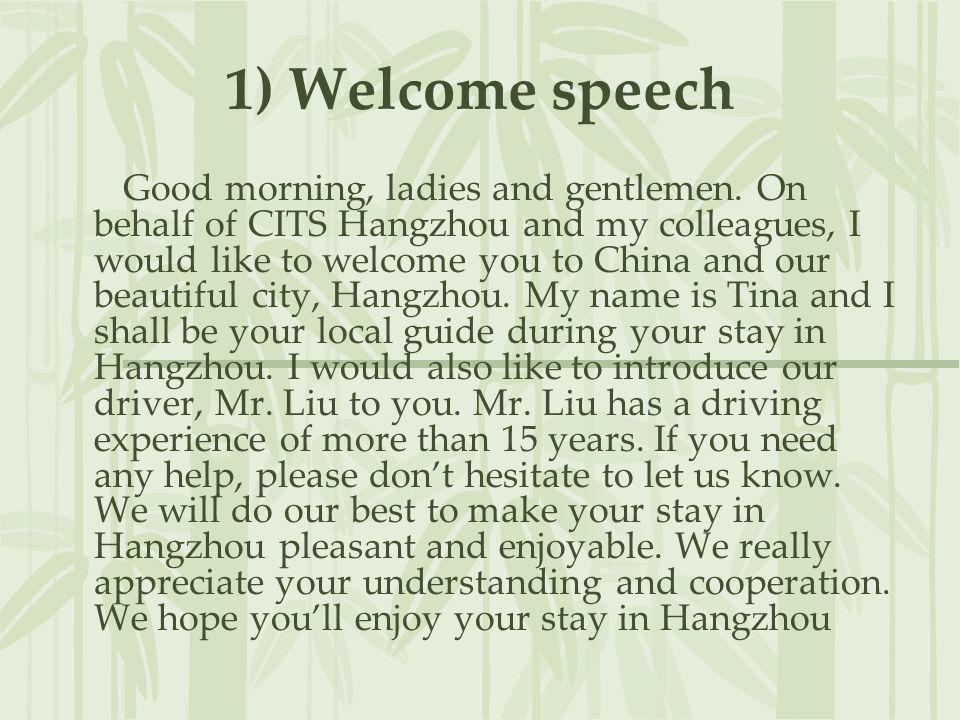 1) Welcome speech Good morning, ladies and gentlemen. On behalf of CITS Hangzhou and my colleagues, I would like to welcome you to China and our beaut