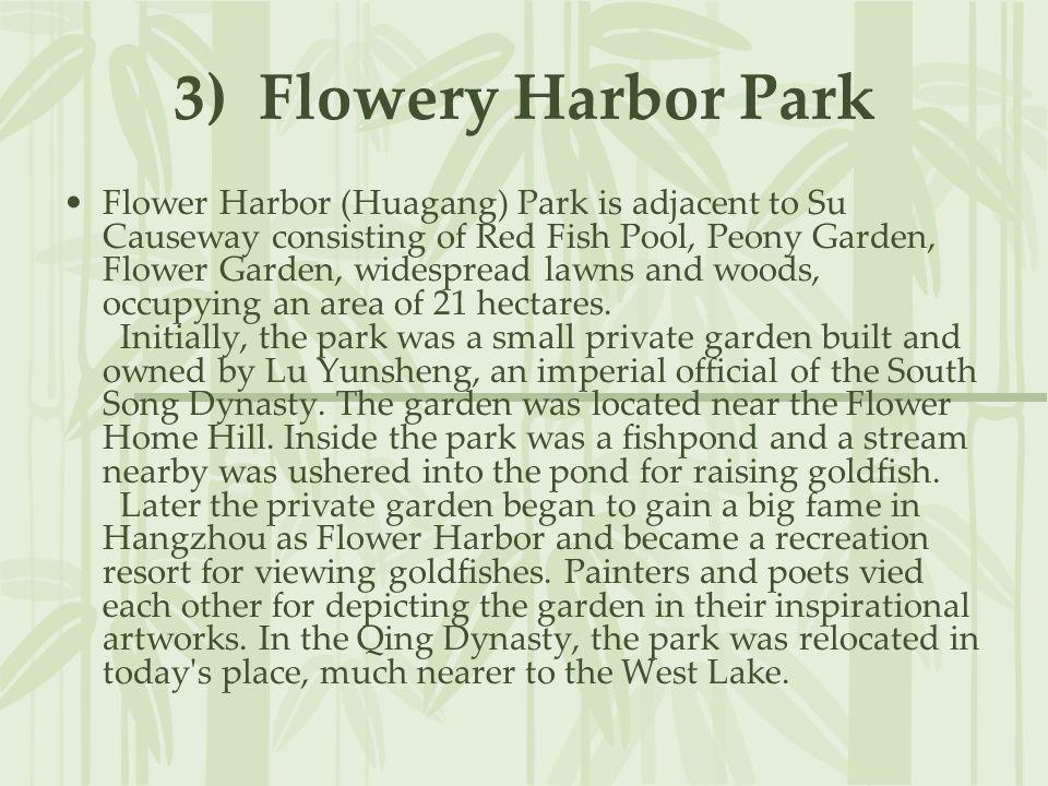 3) Flowery Harbor Park Flower Harbor (Huagang) Park is adjacent to Su Causeway consisting of Red Fish Pool, Peony Garden, Flower Garden, widespread la