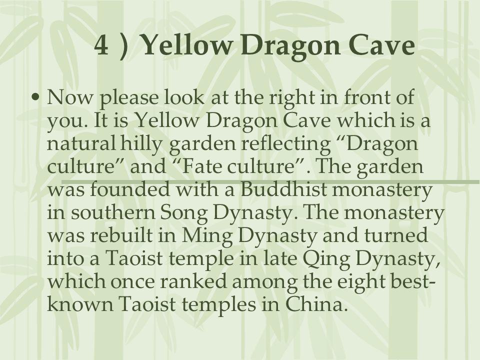 4 Yellow Dragon Cave Now please look at the right in front of you. It is Yellow Dragon Cave which is a natural hilly garden reflecting Dragon culture