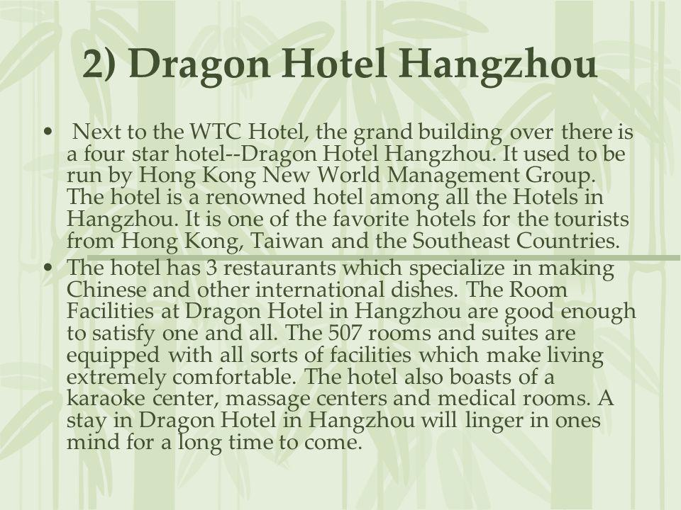 2) Dragon Hotel Hangzhou Next to the WTC Hotel, the grand building over there is a four star hotel--Dragon Hotel Hangzhou. It used to be run by Hong K