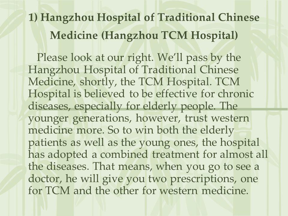 1) Hangzhou Hospital of Traditional Chinese Medicine (Hangzhou TCM Hospital) Please look at our right. Well pass by the Hangzhou Hospital of Tradition