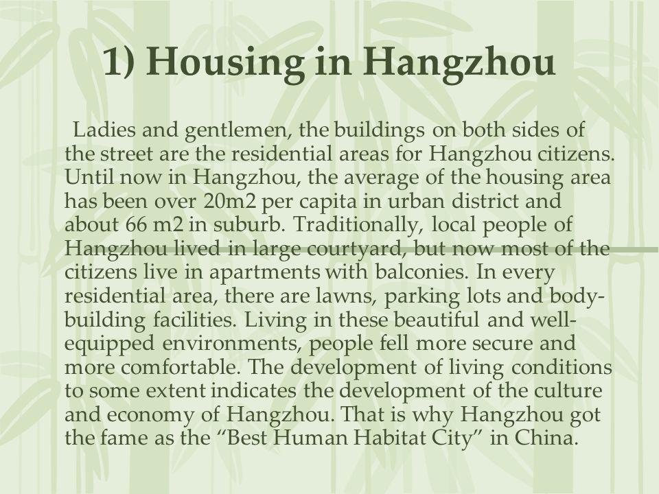 1) Housing in Hangzhou Ladies and gentlemen, the buildings on both sides of the street are the residential areas for Hangzhou citizens. Until now in H