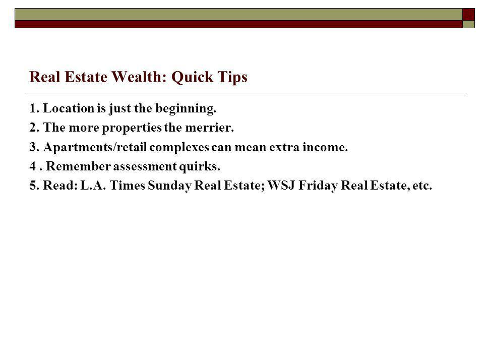 Real Estate Wealth: Quick Tips 1. Location is just the beginning.