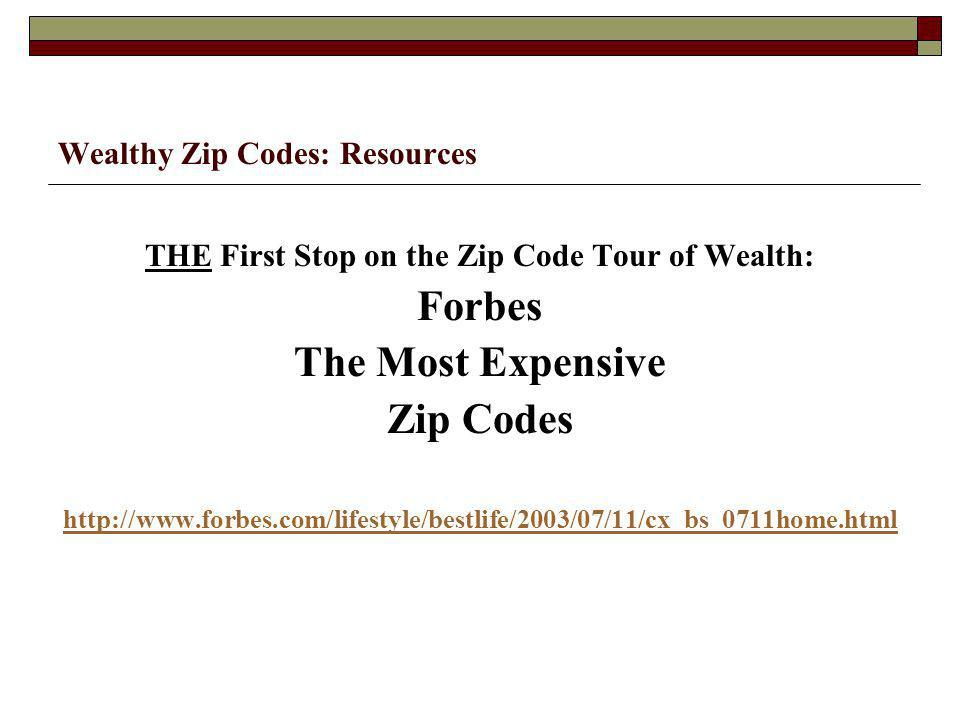 Wealthy Zip Codes: Resources THE First Stop on the Zip Code Tour of Wealth: Forbes The Most Expensive Zip Codes http://www.forbes.com/lifestyle/bestlife/2003/07/11/cx_bs_0711home.html