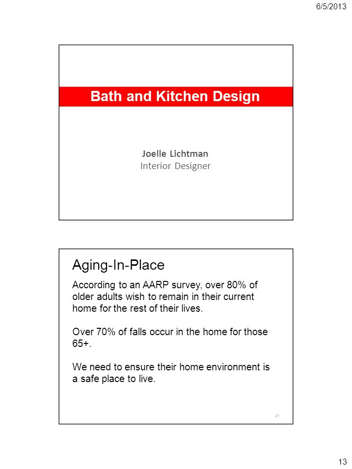 6/5/2013 Bath and Kitchen Design Joelle Lichtman Interior Designer Aging-In-Place According to an AARP survey, over 80% of older adults wish to remain in their current home for the rest of their lives.
