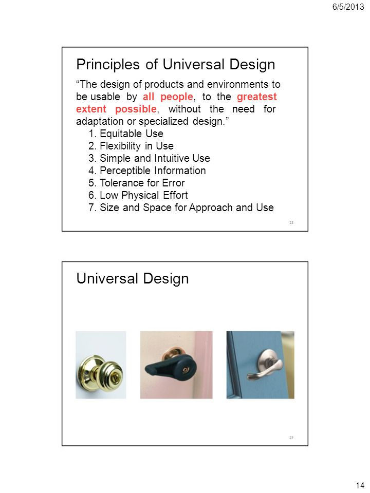 6/5/2013 Principles of Universal Design The design of products and environments to be usable by all people, to the greatest extent possible, without t