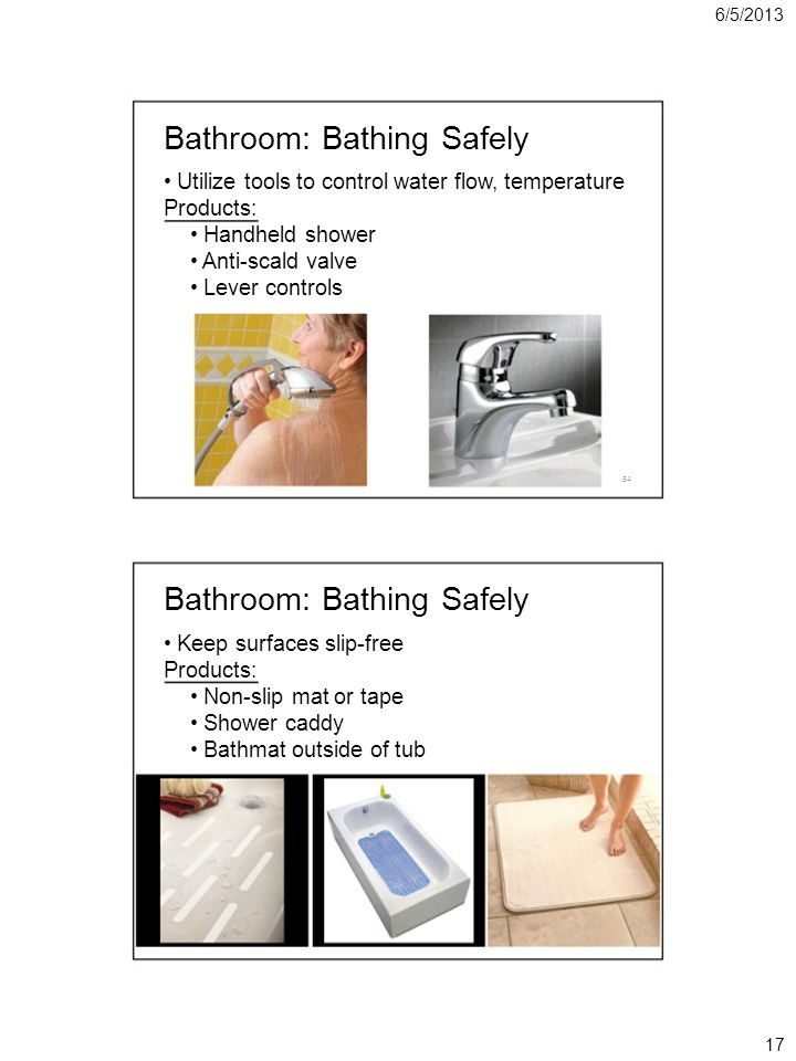 6/5/2013 Bathroom: Bathing Safely Utilize tools to control water flow, temperature Products: Handheld shower Anti-scald valve Lever controls 34 Bathro