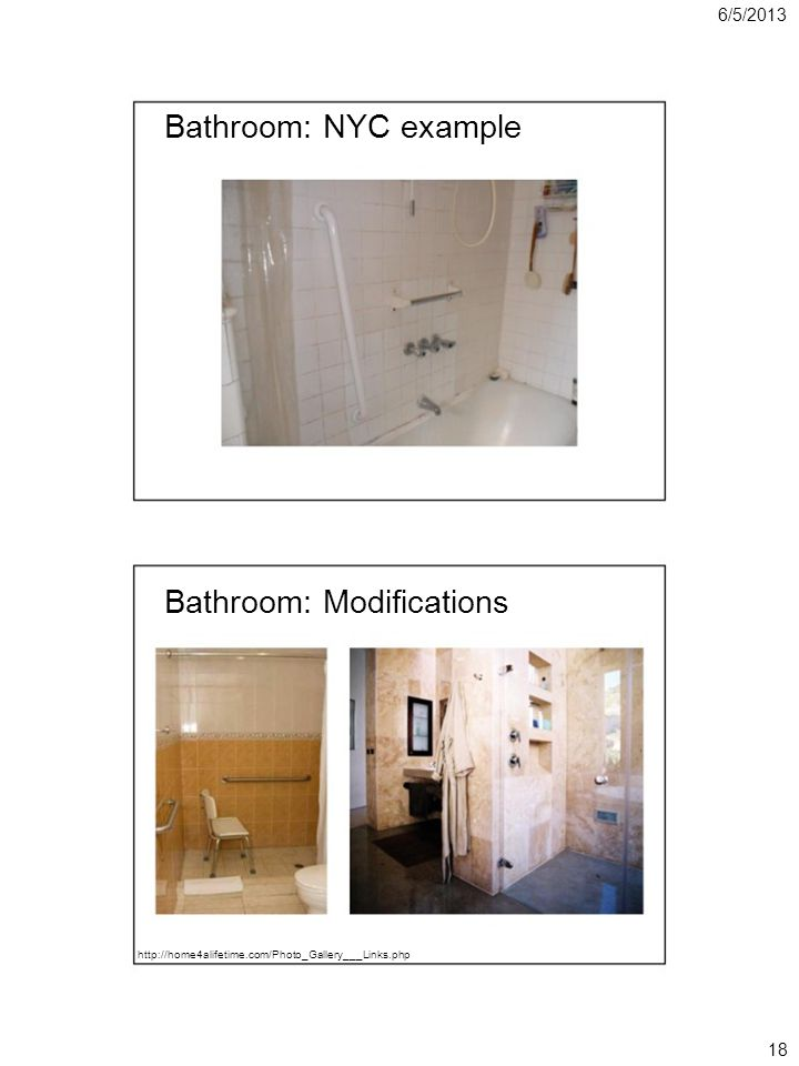 6/5/2013 Bathroom: NYC example Bathroom: Modifications http://home4alifetime.com/Photo_Gallery___Links.php 18