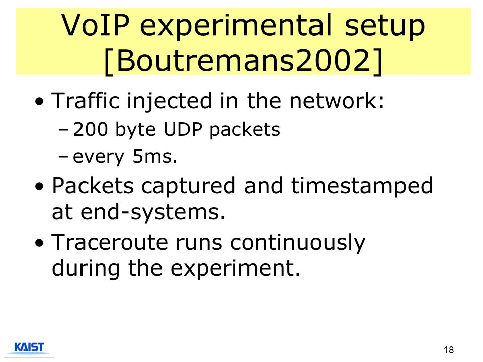 18 VoIP experimental setup [Boutremans2002] Traffic injected in the network: –200 byte UDP packets –every 5ms.