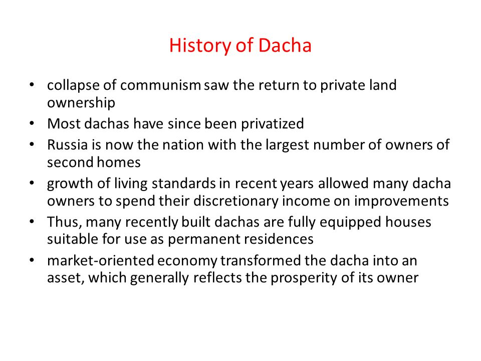 History of Dacha collapse of communism saw the return to private land ownership Most dachas have since been privatized Russia is now the nation with t