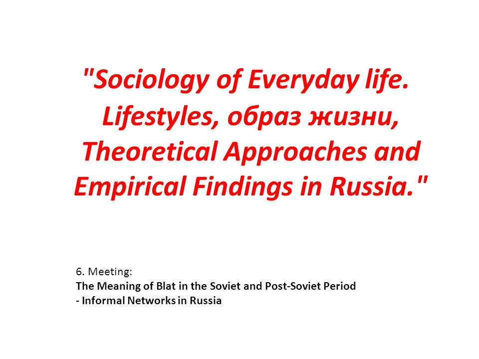 6. Meeting: The Meaning of Blat in the Soviet and Post-Soviet Period - Informal Networks in Russia