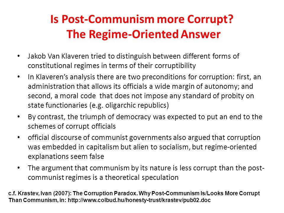 Is Post-Communism more Corrupt? The Regime-Oriented Answer Jakob Van Klaveren tried to distinguish between different forms of constitutional regimes i