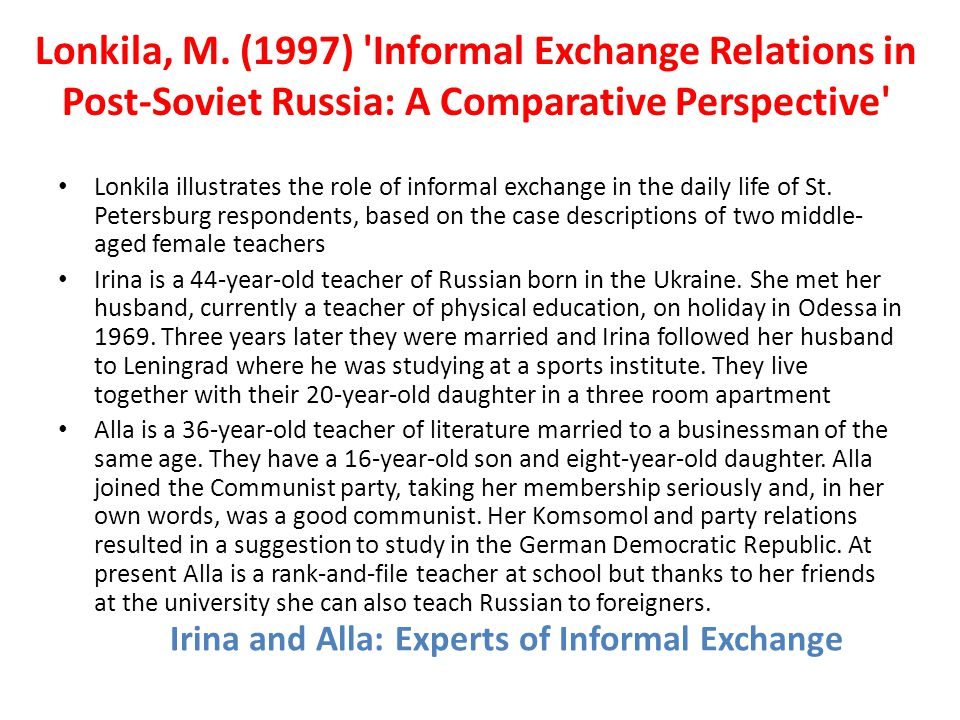 Irina and Alla: Experts of Informal Exchange Lonkila illustrates the role of informal exchange in the daily life of St. Petersburg respondents, based