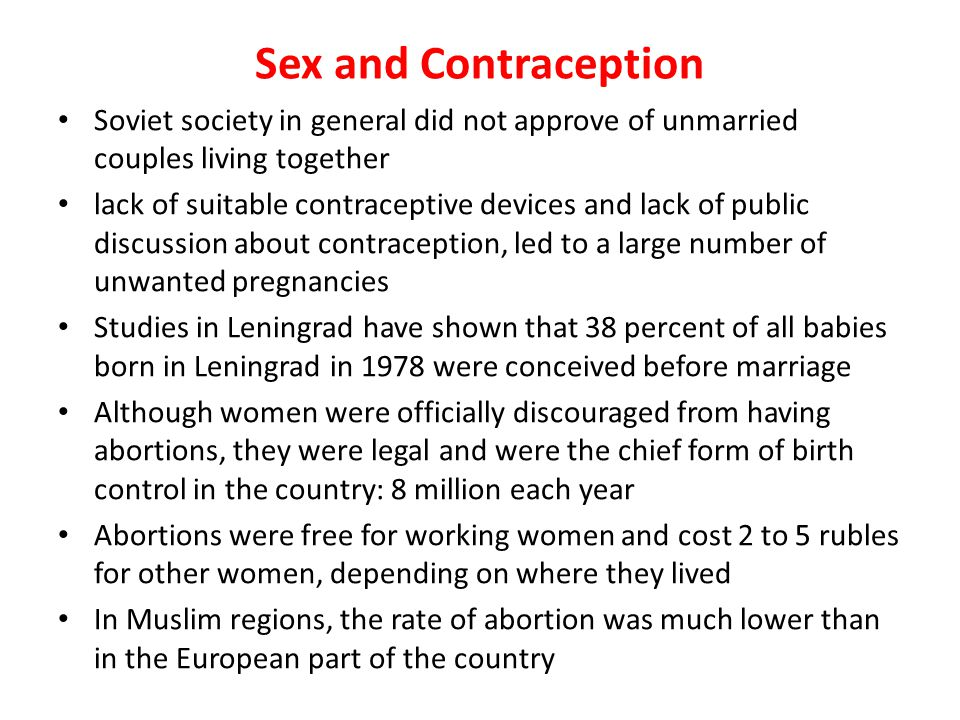 Sex and Contraception Soviet society in general did not approve of unmarried couples living together lack of suitable contraceptive devices and lack o