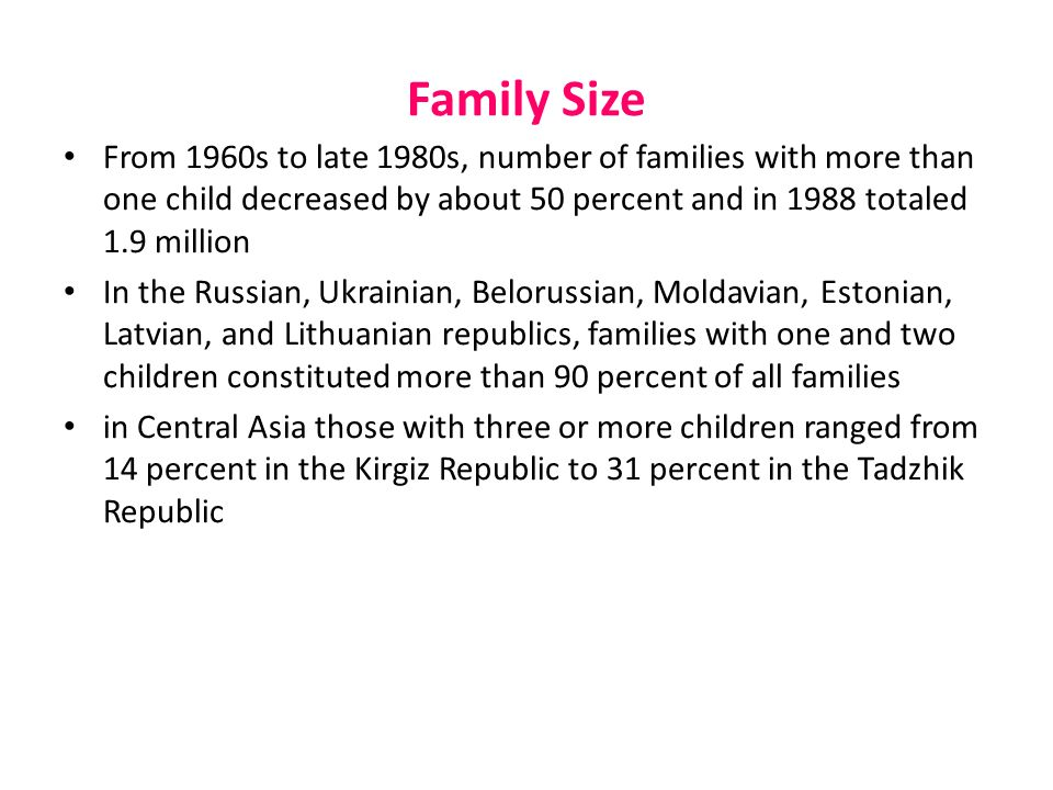 Family Size From 1960s to late 1980s, number of families with more than one child decreased by about 50 percent and in 1988 totaled 1.9 million In the