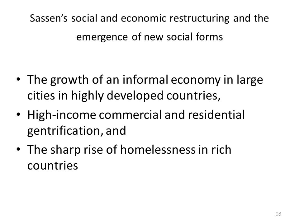 98 Sassens social and economic restructuring and the emergence of new social forms The growth of an informal economy in large cities in highly develop