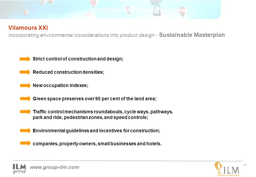21 www.group-ilm.com Vilamoura XXI incorporating environmental considerations into product design - Sustainable Masterplan Strict control of construct
