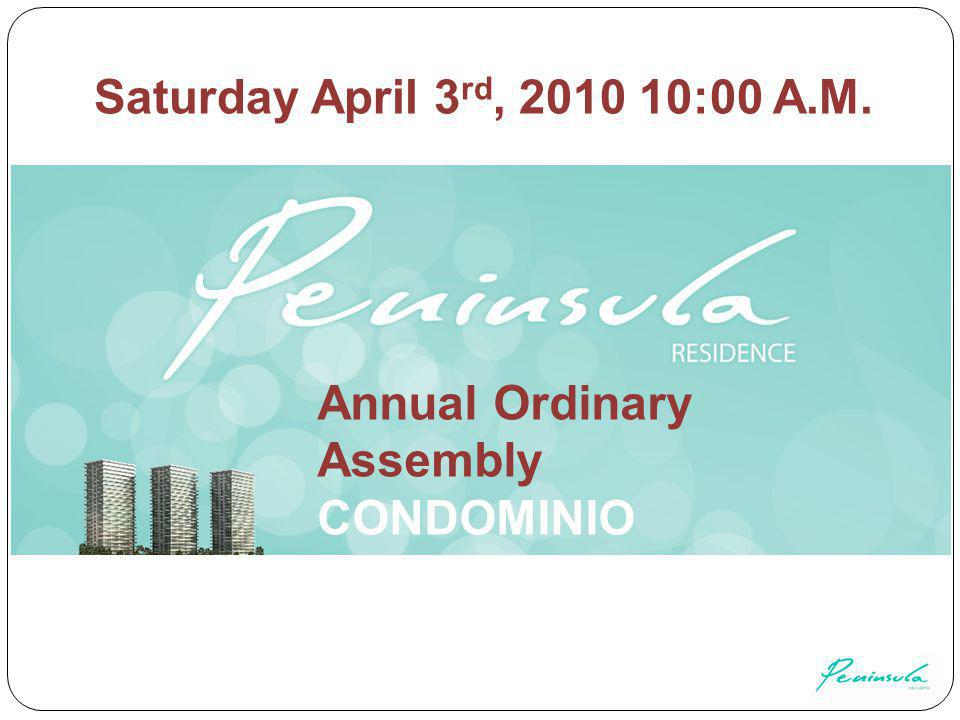 Annual Ordinary Assembly CONDOMINIO ESPECIFICO RESIDENCIAL PENINSULA TORRE III Saturday April 3 rd, 2010 10:00 A.M.