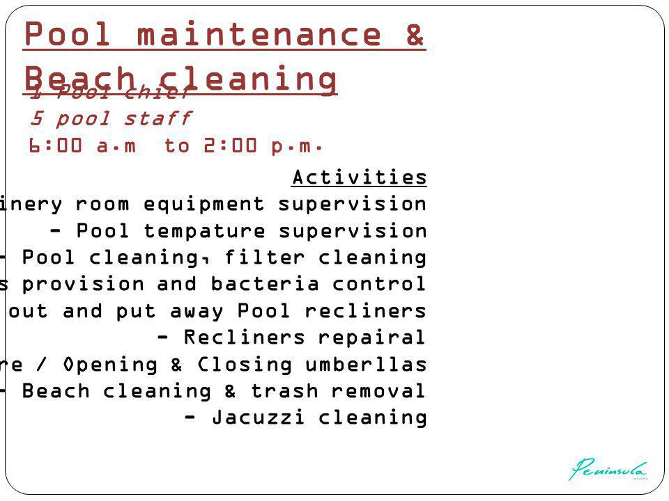 Pool maintenance & Beach cleaning 1 Pool chief 5 pool staff 6:00 a.m to 2:00 p.m.